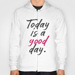 Today is a good day, positive vibes, thinking, happy life, smile, enjoy, sun, happiness, joy, free Hoody