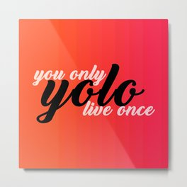 You Only Live Once Yolo Typography Metal Print