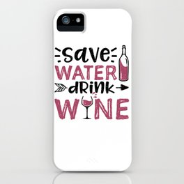 Save Water Drink Wine iPhone Case