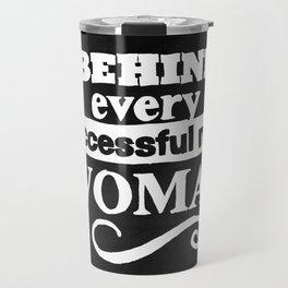 Behind every successful man is a woman chalkboard Travel Mug