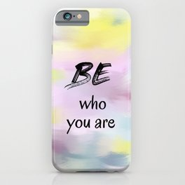 Be Who You Are (black on multi-colour background) iPhone Case
