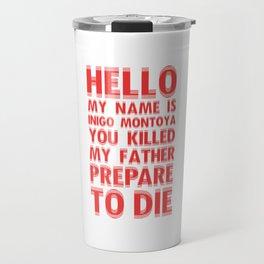HELLO MY NAME IS INIGO MONTOYA YOU KILLED MY FATHER PREPARE TO DIE Travel Mug