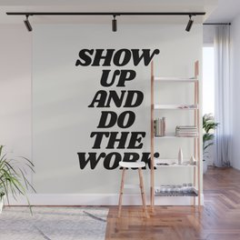 Show Up and Do the Work motivational typography in black and white home wall decor Wall Mural