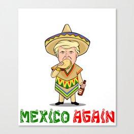 Make America Mexico Again - Donald Trump Canvas Print
