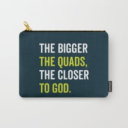 The Bigger The Quads The Closer To God Carry-All Pouch
