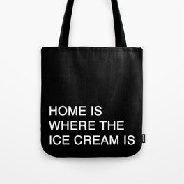 HOME IS WHERE THE ICE CREAM IS Tote Bag