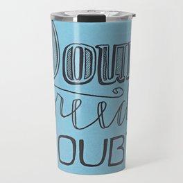Doubt Breeds Doubt Travel Mug