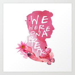 ross - we were on a break Art Print