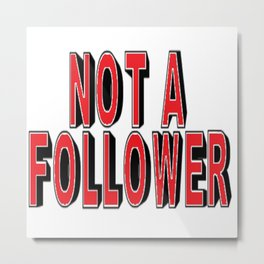 Not A Follower Metal Print