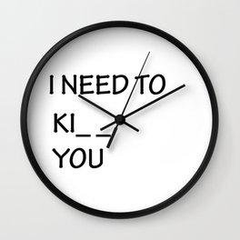 I Need to Ki_ _  You Wall Clock