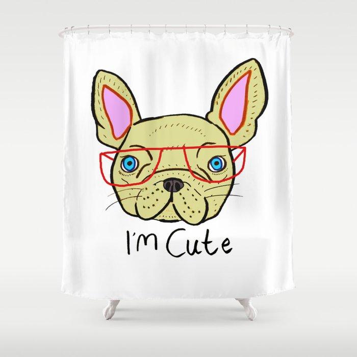 Im Cute French Bulldog Shower Curtain By Ashleypercival