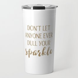 Don't Let Anyone Ever Dull Your Sparkle Travel Mug