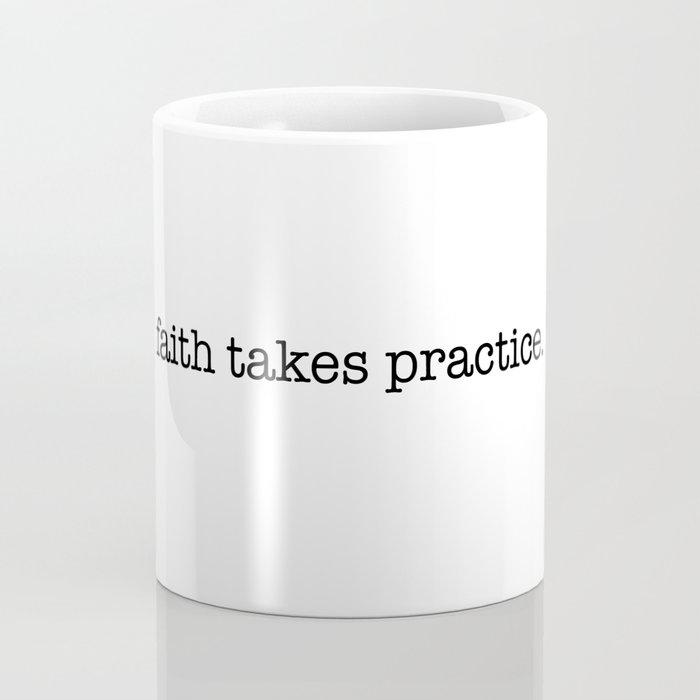 faith takes practice. Coffee Mug