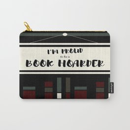 I'm Proud To Be A Book Hoarder Carry-All Pouch