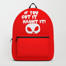 If you got it haunt it Backpack