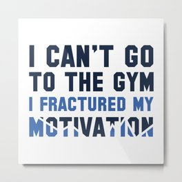 I Can't Go To The Gym Metal Print