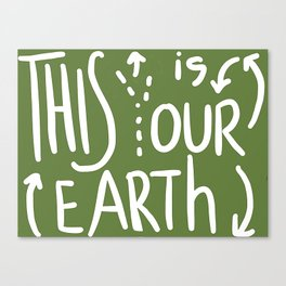 This Is (Y)Our Earth Canvas Print