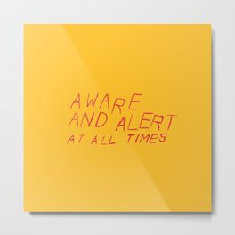 aware and alert Metal Print