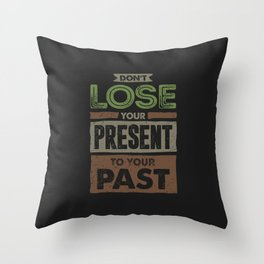 Don't Lose Your Present Throw Pillow