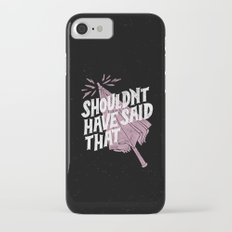Shouldnt have said that iPhone 7 Slim Case