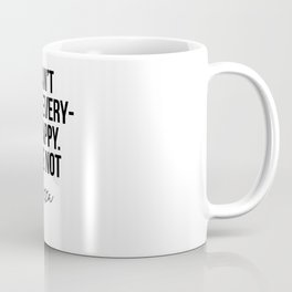 You Can't Make Everyone Happy, You're Not Pizza Coffee Mug
