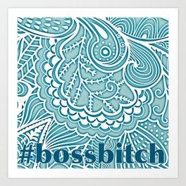 #bossbitch Art Print
