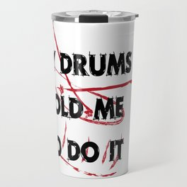 My drums told me to do it Travel Mug