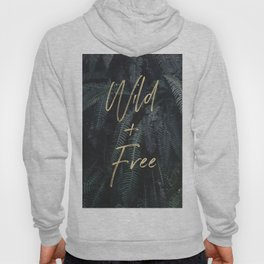 Wild And Free - Gold on Forest Ferns Hoody