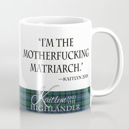 Big Cannon and Matriarch quote. Coffee Mug