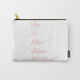 Do it like blaire waldorf Carry-All Pouch