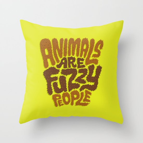 Animals are Fuzzy People Throw Pillow