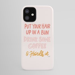 Put Your Hair Up, Drink Some Coffee & Handle It iPhone Case
