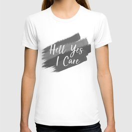Hell Yes I Care - Proceeds Benefit United We Dream T-shirt