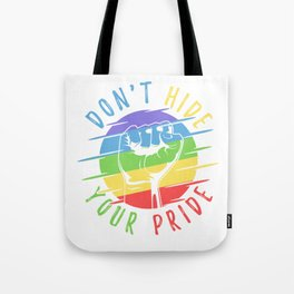 Do not hide your pride - Gay, Rainbow Tote Bag
