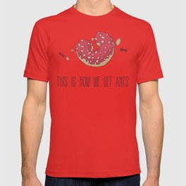 This is How We Get Ants T-shirt