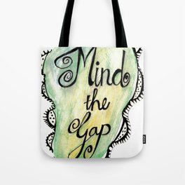Mind the gap Tote Bag