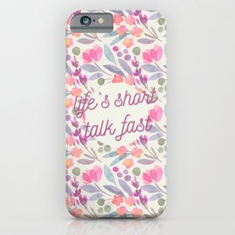Life's short, talk fast iPhone Case