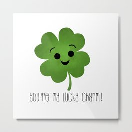 You're My Lucky Charm Metal Print