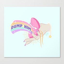 Dump Him, Honey Canvas Print