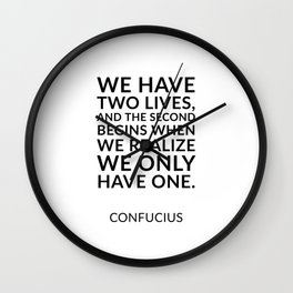Philosophical quotes about life - We have two lives - Confucius Wall Clock