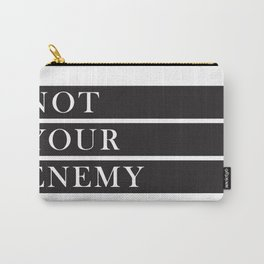 Not Your Enemy Carry-All Pouch