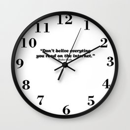 Don't Belive Everything Wall Clock