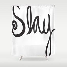 to Slay - Black Shower Curtain