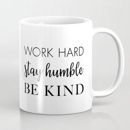 Work Hard Stay Humble Be Kind Coffee Mug