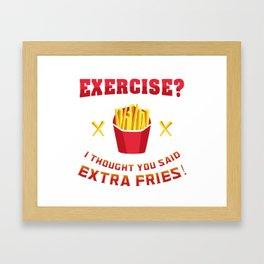Exercise? I thought you said extra fries! - Funny Gym Gift Framed Art Print