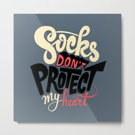 Socks Don't Protect My Heart Metal Print