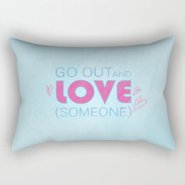 Go Out And Love Someone Rectangular Pillow