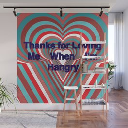 Thanks for Loving Me When I'm Hangry Wall Mural