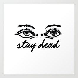 stay dead Art Print