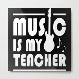 Music Is My Teacher Metal Print